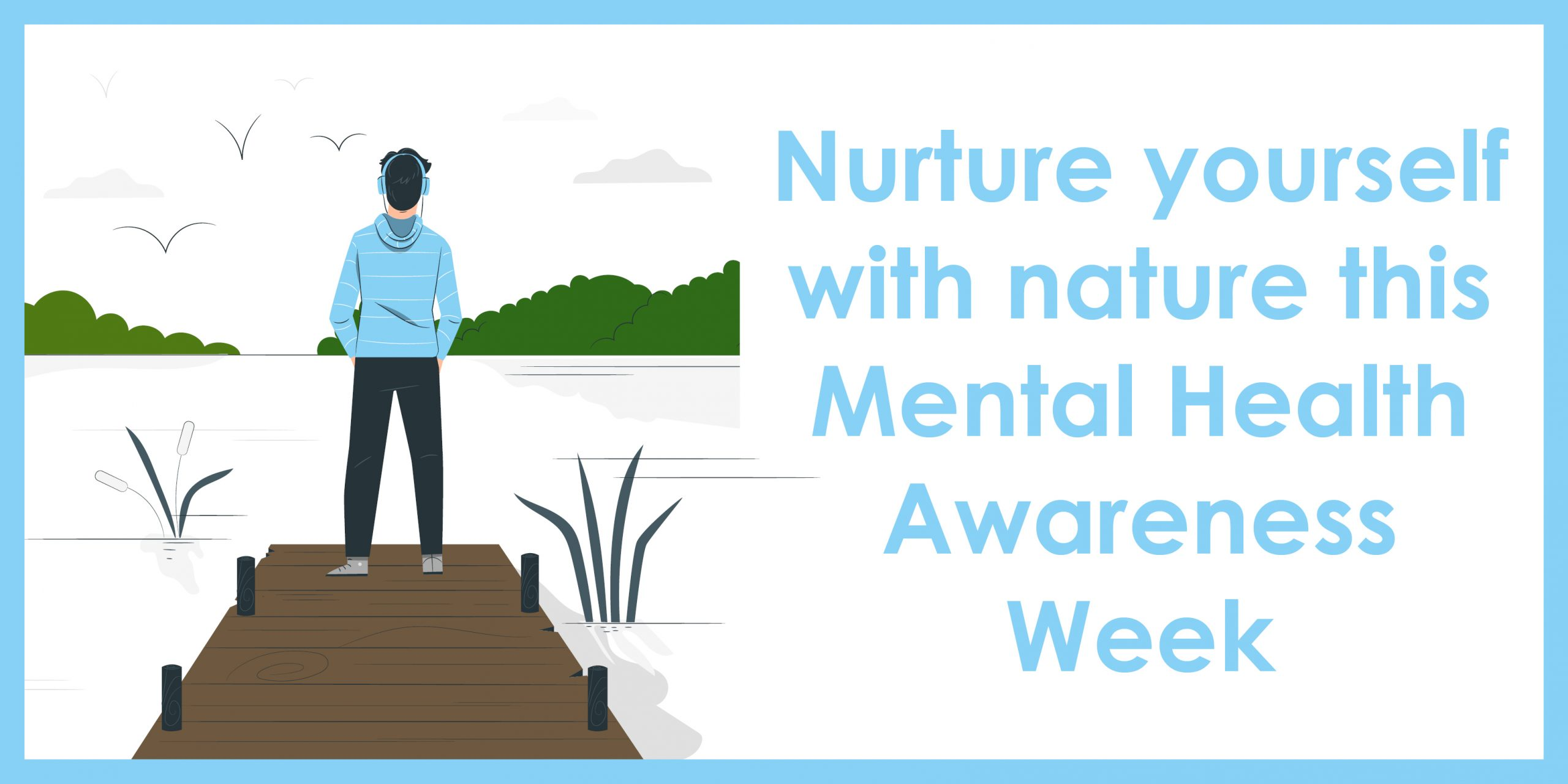 Nurture yourself with nature this Mental Health Awareness Week